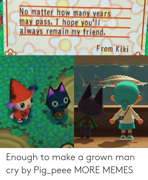 Grown: Enough to make a grown man cry by Pig_peee MORE MEMES