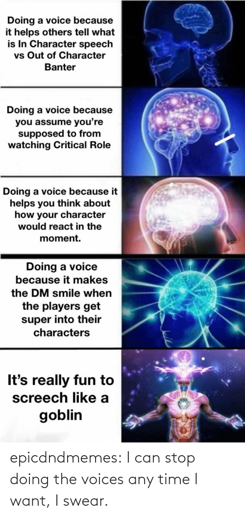 Time: epicdndmemes:  I can stop doing the voices any time I want, I swear.