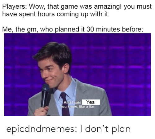 Plan: epicdndmemes:  I don't plan