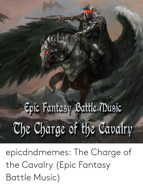 fantasy: epicdndmemes:  The Charge of the Cavalry (Epic Fantasy Battle Music)