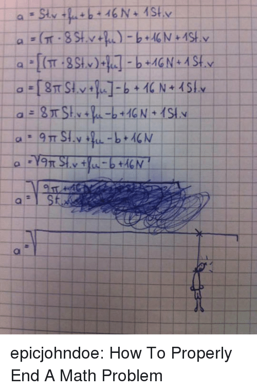 Tumblr, Blog, and How To: epicjohndoe:  How To Properly End A Math Problem