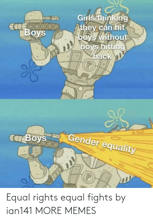 Equal: Equal rights equal fights by ian141 MORE MEMES