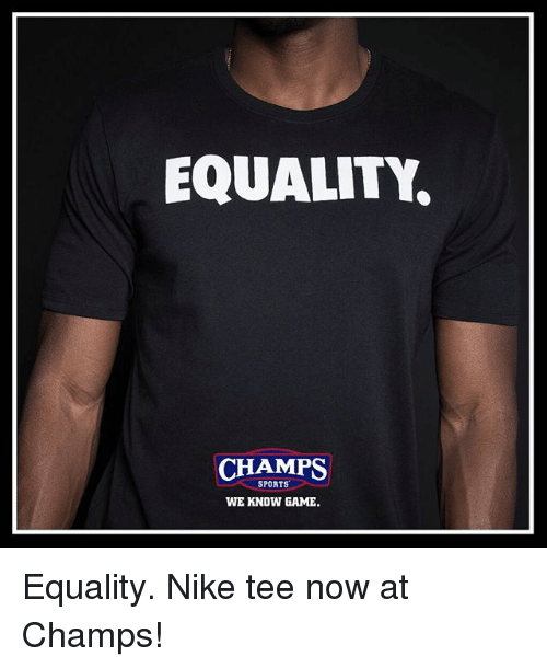 timeless design 0e5ad 94db8 Memes, 🤖, and Tee  EQUALITY. CHAMPS SPORTS WE KNOW GAME. Equality
