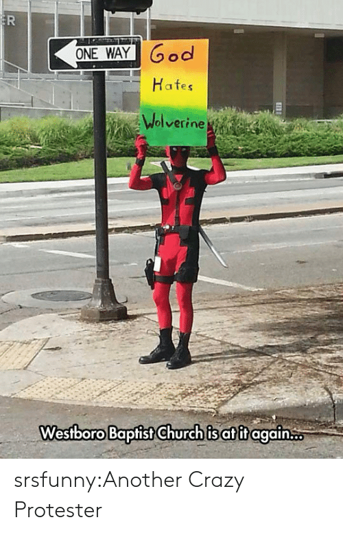 Wolverine: ER  ONE WAY God  Hafes  Wolverine  Westboro Baptist Church is atit again srsfunny:Another Crazy Protester