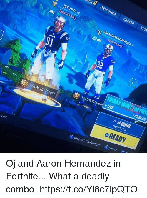 hernandez: ERA ITEM SHOP CAREER STOR  JETUP76  Not Ready  ASIAN RADIOMAN76  Not Ready  81  32  1 +110% XP Bood. uVE  02:36:02  +90% XP(Boost  DON'T FILL  oREADY  (@A  卤Ermote  ⑥Inspect Challenges  chat Oj and Aaron Hernandez in Fortnite... What a deadly combo! https://t.co/Yi8c7lpQTO