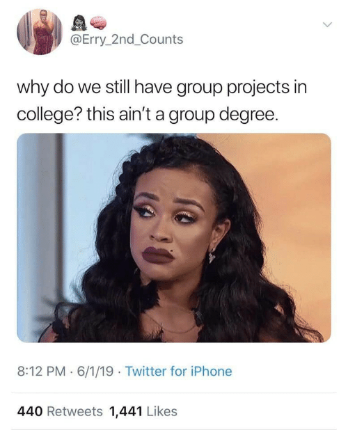 College, Iphone, and Twitter: @Erry 2nd_Counts  why do we still have group projects in  college? this ain't a group degree.  8:12 PM 6/1/19 Twitter for iPhone  440 Retweets 1,441 Likes