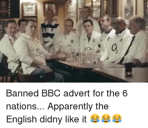 apparate: ers  d? Banned BBC advert for the 6 nations... Apparently the English didny like it 😂😂😂