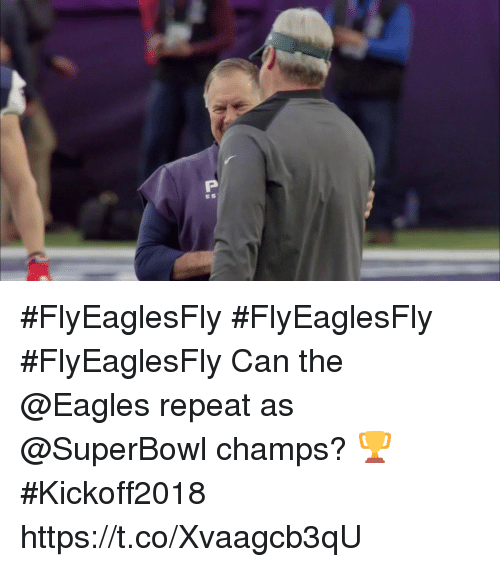 Philadelphia Eagles, Memes, and Superbowl: ES #FlyEaglesFly #FlyEaglesFly #FlyEaglesFly  Can the @Eagles repeat as @SuperBowl champs? 🏆 #Kickoff2018 https://t.co/Xvaagcb3qU