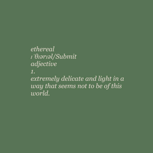 World, Light, and Ethereal: ethereal  1'Oral/Subemit  adjective  1.  extremely delicate and light in a  way that seems not to be of this  world