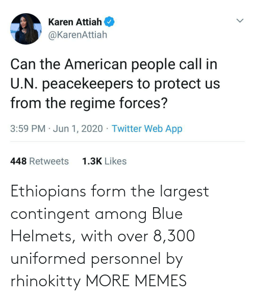 over: Ethiopians form the largest contingent among Blue Helmets, with over 8,300 uniformed personnel by rhinokitty MORE MEMES