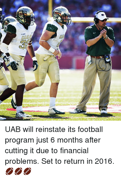 reinstation: EUSA UAB will reinstate its football program just 6 months after cutting it due to financial problems. Set to return in 2016. 🏈🏈🏈