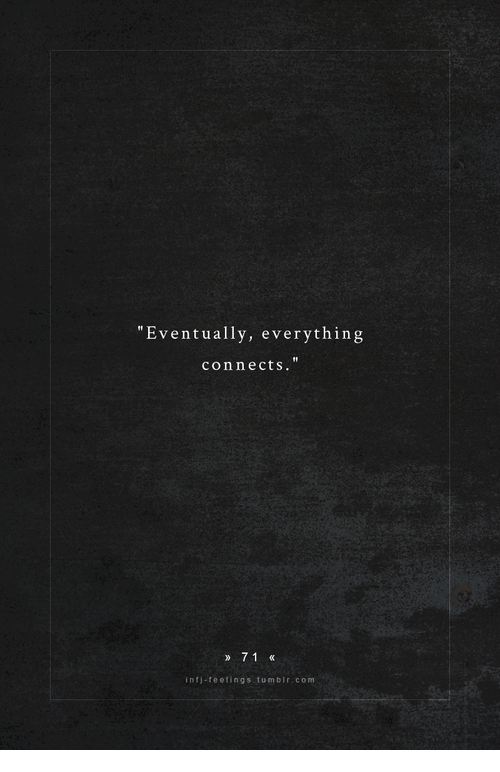 "Com, Infj, and Everything: ""Eventually, everything  connects.""  71  infj-feelings tumbir.com"