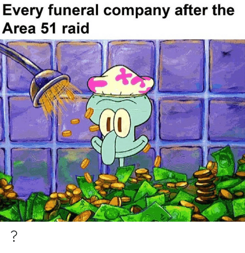area 51: Every funeral company after the  Area 51 raid ?