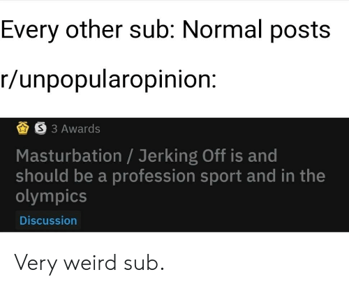 Every Other Sub Normal Posts Runpopularopinion S 3 Awards