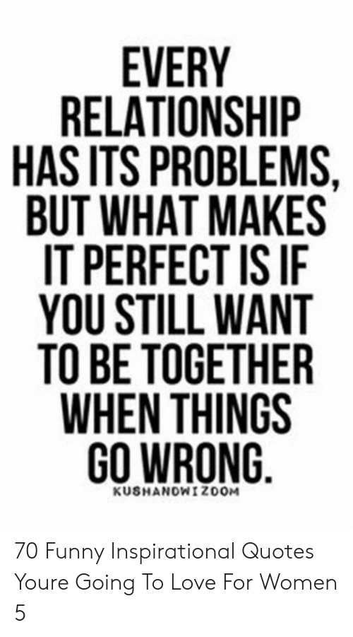 EVERY RELATIONSHIP HAS ITS PROBLEMS BUT WHAT MAKES IT ...