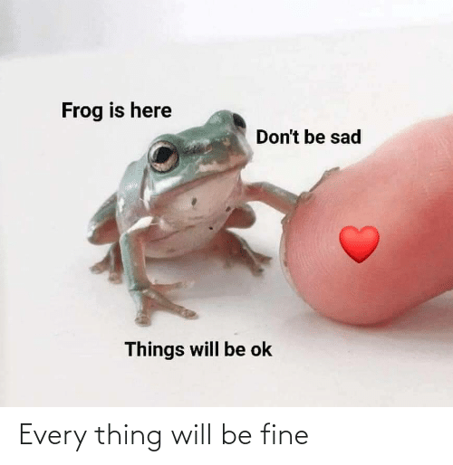 Every: Every thing will be fine