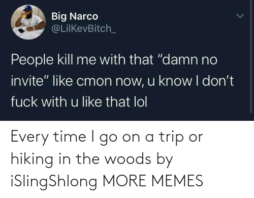 woods: Every time I go on a trip or hiking in the woods by iSlingShlong MORE MEMES