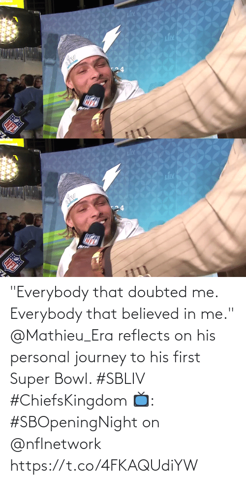 """era: """"Everybody that doubted me. Everybody that believed in me.""""  @Mathieu_Era reflects on his personal journey to his first Super Bowl. #SBLIV #ChiefsKingdom  📺: #SBOpeningNight on @nflnetwork https://t.co/4FKAQUdiYW"""