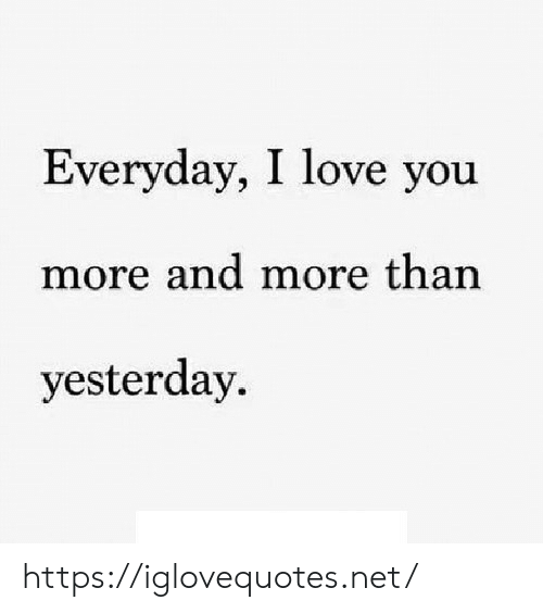 Love, I Love You, and Net: Everyday, I love you  more and more than  yesterday https://iglovequotes.net/