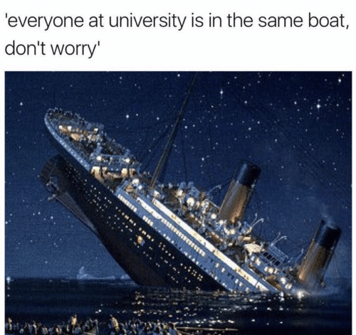 Boat, University, and Everyone: 'everyone at university is in the same boat,  don't worry'