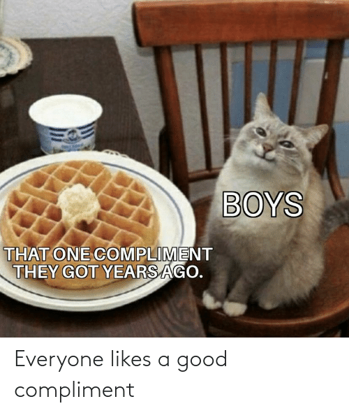 Good: Everyone likes a good compliment