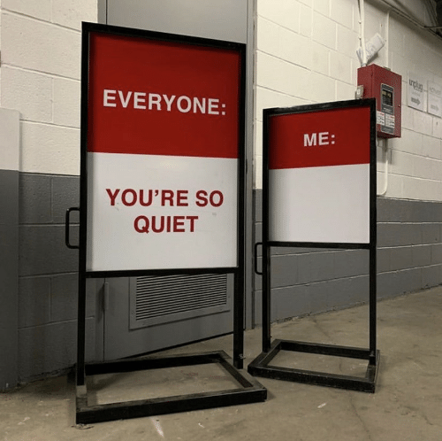 Quiet, Youre, and Everyone: EVERYONE  ME:  YOU'RE SO  QUIET