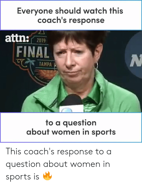 tampa: Everyone should watch this  coach's response  attn:  2019  FINAL  TAMPA  fo a auesfion  about women in sports This coach's response to a question about women in sports is 🔥