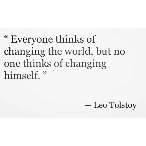 """leo: """"Everyone thinks of  changing the world, but no  one thinks of changing  himself. """"  CC  Leo Tolstoy"""