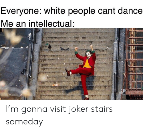 Joker, White People, and White: Everyone: white people cant dance  Me an intellectual: I'm gonna visit joker stairs someday