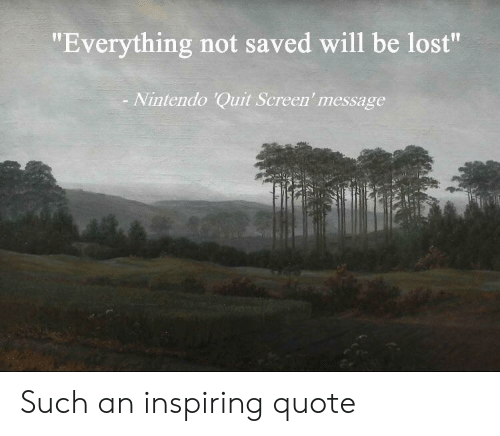 """Nintendo, Lost, and Quote: """"Everything not saved will be lost""""  Nintendo 'Quit Screen' message Such an inspiring quote"""