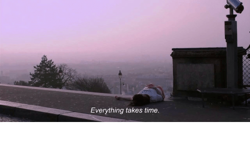 Time, Everything, and Takes: Everything takes time
