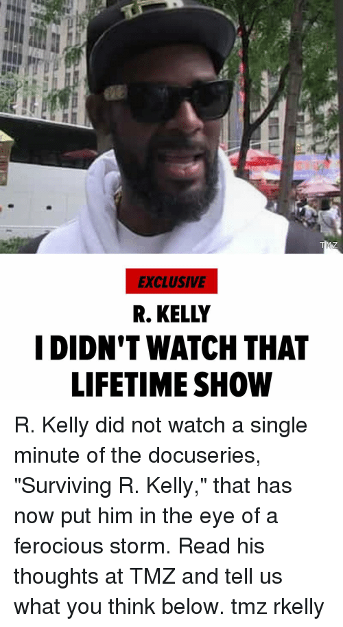 "R. Kelly: EXCLUSIVE  R. KELLY  I DIDN'T WATCH THAT  LIFETIME SHOW R. Kelly did not watch a single minute of the docuseries, ""Surviving R. Kelly,"" that has now put him in the eye of a ferocious storm. Read his thoughts at TMZ and tell us what you think below. tmz rkelly"