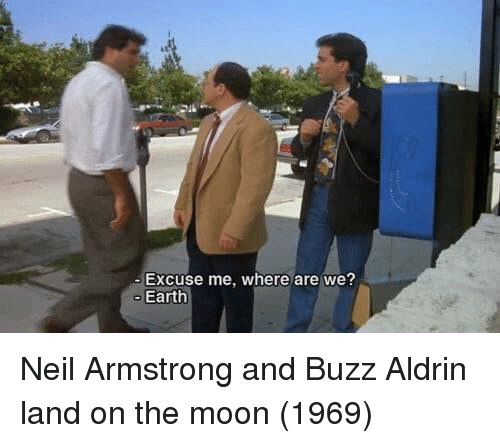 Buzz Aldrin: Excuse me, where are we?  Earth Neil Armstrong and Buzz Aldrin land on the moon (1969)