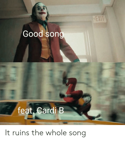 Cardi B: EXIT  Good song  feat, Cardi B It ruins the whole song