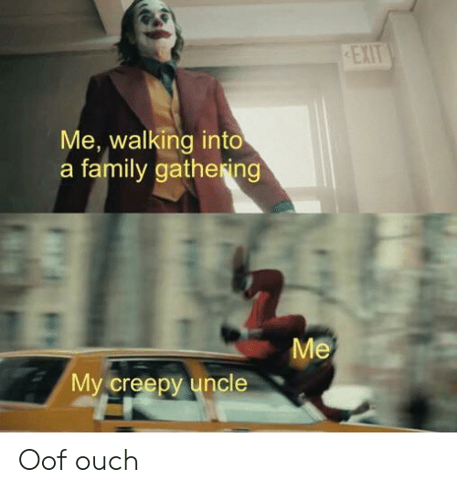EXIT Me Walking Into a Family Gathesing Me My Creepy Uncle
