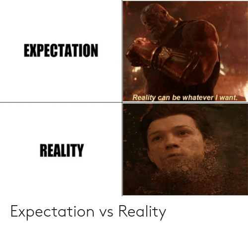 EXPECTATION Reality Can Be Whatever Want REALITY Expectation