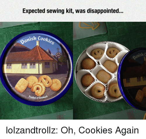 Cookies, Disappointed, and Tumblr: Expected sewing kit, was disappointed...  nish Cooki  anish c lolzandtrollz:  Oh, Cookies Again