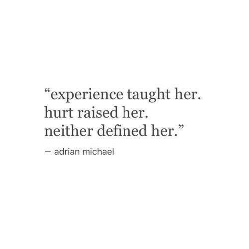 "Michael, Experience, and Her: ""experience taught her.  hurt raised her  neither defined her.""  -adrian michael"
