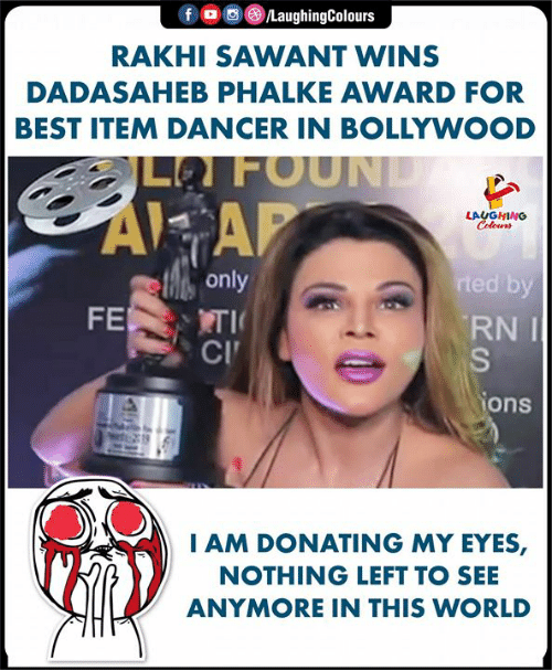ons: f。画 )/LaughingColours  RAKHI SAWANT WINS  DADASAHEB PHALKE AWARD FOR  BEST ITEM DANCER IN BOLLYWOOD  LFOUN  AI AP  only  RNI  CI  ons  AM DONATING MY EYES,  NOTHING LEFT TO SEE  ANYMORE IN THIS WORLD