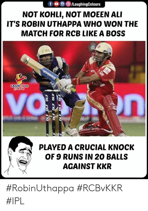 Ali, Match, and Indianpeoplefacebook: f 0,)/LaughingColours  NOT KOHLI, NOT MOEEN ALI  IT'S ROBIN UTHAPPA WHO WON THE  MATCH FOR RCB LIKE A BOSS  LAUGHING  PLAYED A CRUCIAL KNOCK  OF 9 RUNS IN 20 BALLS  AGAINST KKR #RobinUthappa #RCBvKKR #IPL