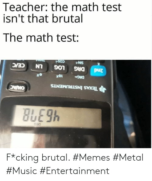 Metal: F*cking brutal. #Memes #Metal #Music #Entertainment