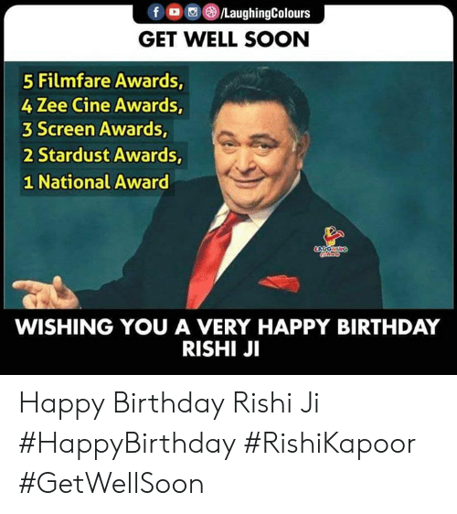 Birthday, Soon..., and Happy Birthday: f /LaughingColours  GET WELL SOON  5 Filmfare Awards,  4 Zee Cine Awards,  3 Screen Awards,  2 Stardust Awards,  1 National Award  LYCOHING  oco  WISHING YOU A VERY HAPPY BIRTHDAY  RISHI JI Happy Birthday Rishi Ji  #HappyBirthday #RishiKapoor #GetWellSoon