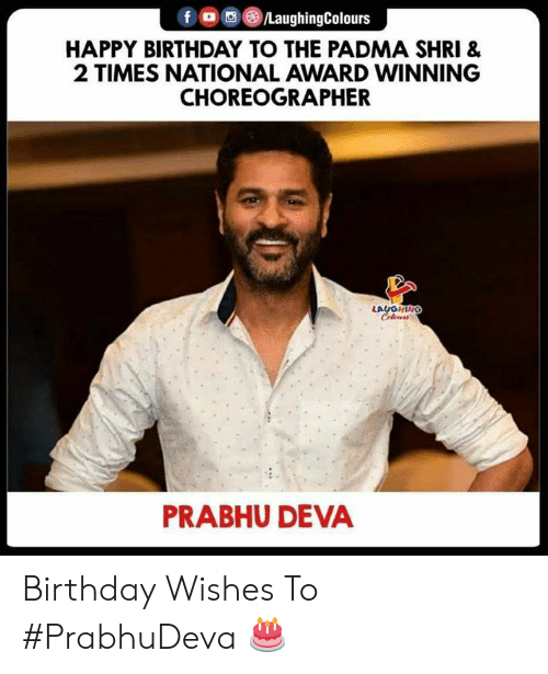 birthday wishes: f )/LaughingColours  HAPPY BIRTHDAY TO THE PADMA SHRI &  2 TIMES NATIONAL AWARD WINNING  CHOREOGRAPHER  PRABHU DEVA Birthday Wishes To #PrabhuDeva 🎂
