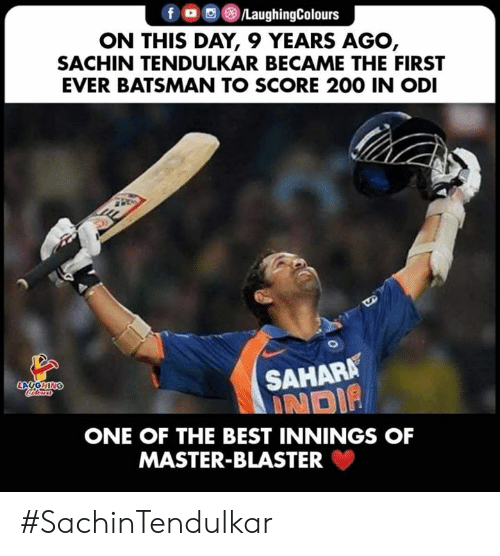 blaster: f )/LaughingColours  ON THIS DAY, 9 YEARS AGO,  SACHIN TENDULKAR BECAME THE FIRST  EVER BATSMAN TO SCORE 200 IN ODI  SAHARA  : NOİP  LAUGHIN  ONE OF THE BEST INNINGS OF  MASTER-BLASTER #SachinTendulkar