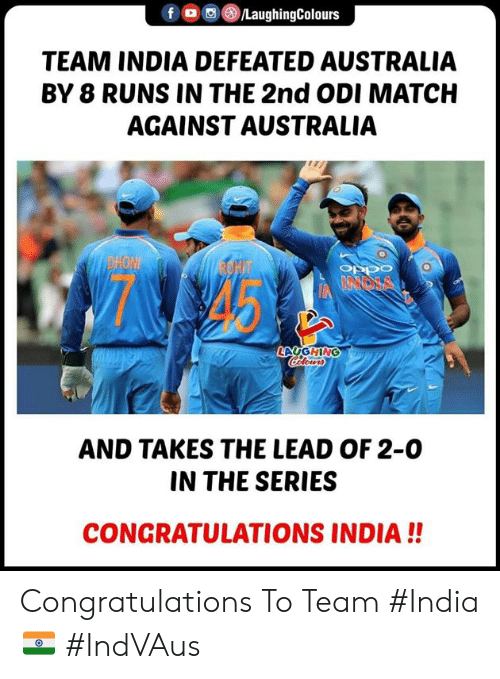 Australia, Congratulations, and India: f  , M()/LaughingColours  TEAM INDIA DEFEATED AUSTRALIA  BY 8 RUNS IN THE 2nd ODI MATCH  AGAINST AUSTRALIA  OEDO  LAUGHING  AND TAKES THE LEAD OF 2-0  IN THE SERIES  CONGRATULATIONS INDIA!! Congratulations To Team #India🇮🇳 #IndVAus