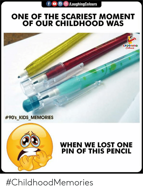 Lost, Kids, and Indianpeoplefacebook: f oo es/LaughingColours  ONE OF THE SCARIEST MOMENT  OF OUR CHILDHOOD WAS  #90's KIDS MEMORIES  WHEN WE LOST ONE  PIN OF THIS PENCIL #ChildhoodMemories