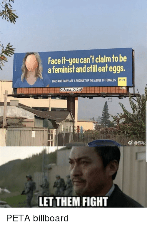 "Billboard, Peta, and Fight: Face it-you can't claim to be  a feminist and still eat eggs.  EGGS AND DAIRY ARE A PRODUCT OF THE ABUSE OF FEMALES  PTA  6""@鄭峻  LET THEM FIGHT PETA billboard"