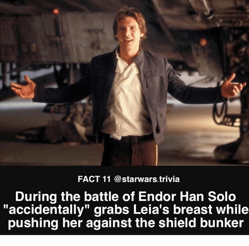 "The Shield: FACT 11 @starwars.trivia  During the battle of Endor Han Solo  ""accidentally"" grabs Leia's breast while  pushing her against the shield bunker"