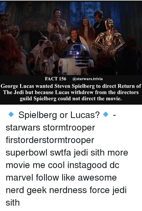 guild: FACT 156 astarwars.trivia  George Lucas wanted Steven Spielberg to direct Return of  The Jedi but because Lucas withdrew from the directors  guild Spielberg could not direct the movie. 🔹 Spielberg or Lucas?🔹 - starwars stormtrooper firstorderstormtrooper superbowl swtfa jedi sith more movie me cool instagood dc marvel follow like awesome nerd geek nerdness force jedi sith