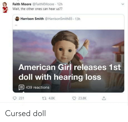 Us: Faith Moore @FaithKMoore - 12h  Wait, the other ones can hear us??  Harrison Smith @HarrisonSmith85 - 13h  American Girl releases 1st  doll with hearing loss  9 439 reactions  L7 4.8K  231  23.8K Cursed doll